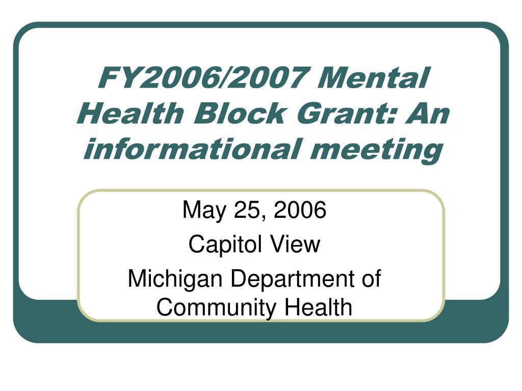 FY2006/2007 Mental Health Block Grant: An informational meeting