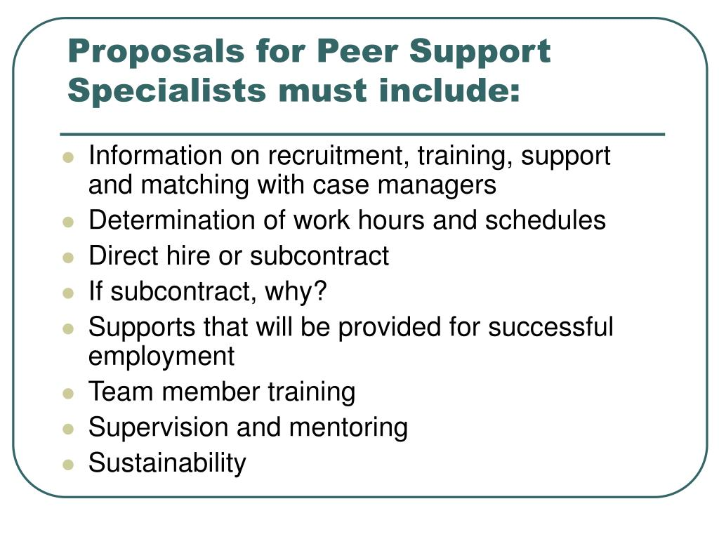 Proposals for Peer Support Specialists must include: