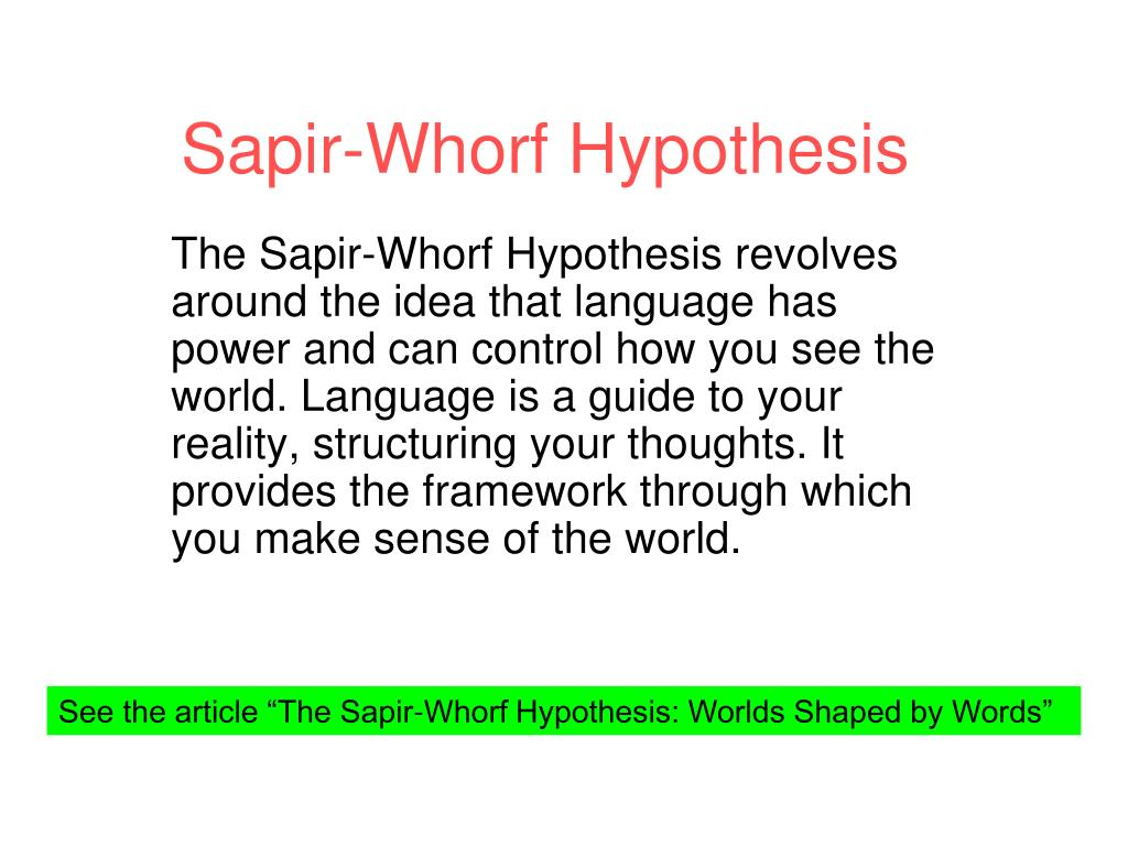 sapir-wholf thesis Sociology exam 1 flashcards sapir wholf thesis the language we speak directly influences (and reflects) the way we think about and experience.