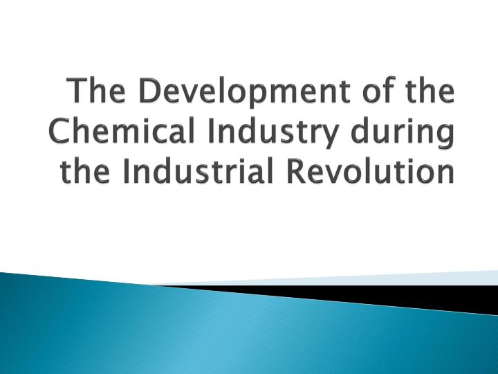 The development of the chemical industry during the industrial revolution l.jpg