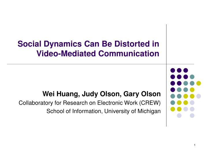 Social dynamics can be distorted in video mediated communication l.jpg