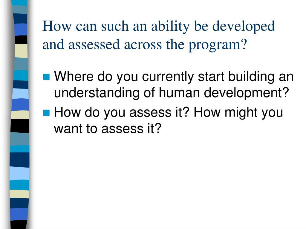 How can such an ability be developed and assessed across the program?