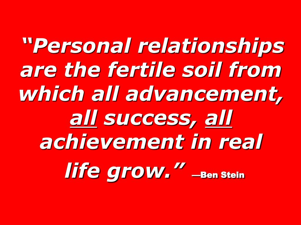 """Personal relationships are the fertile soil from which all advancement,"