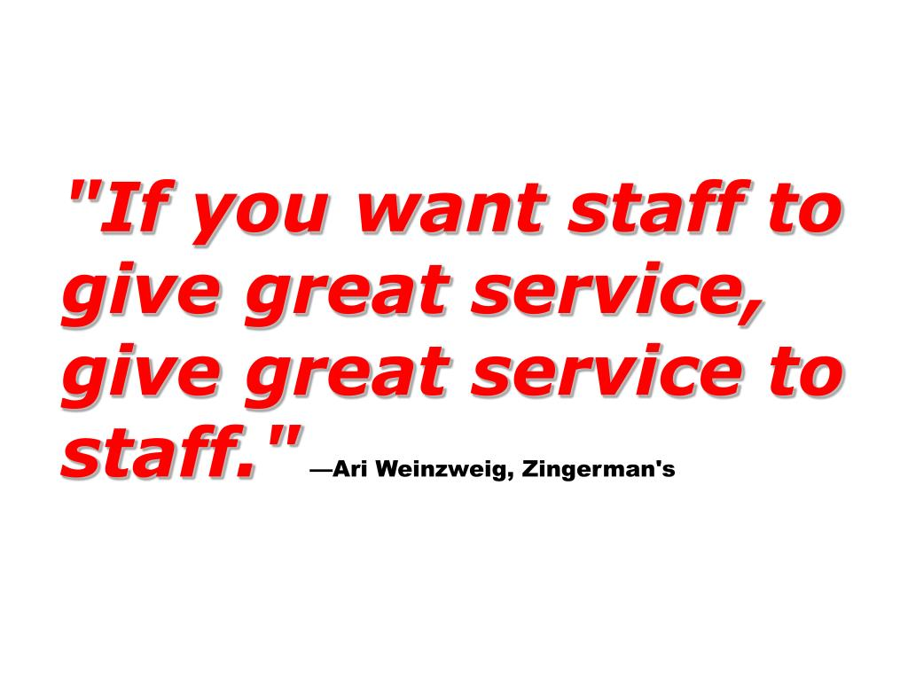 """If you want staff to give great service, give great service to staff."""