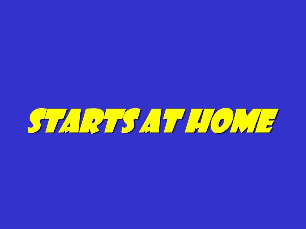 starts at home
