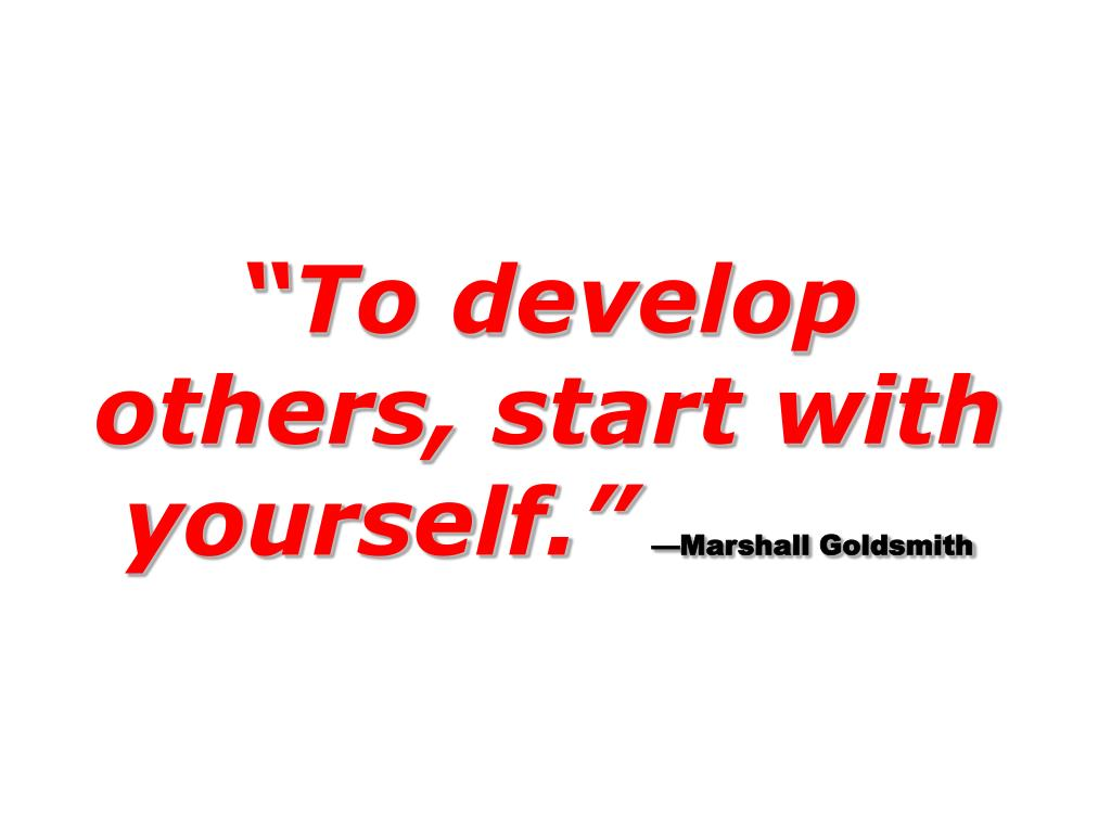 """To develop others, start with yourself."""