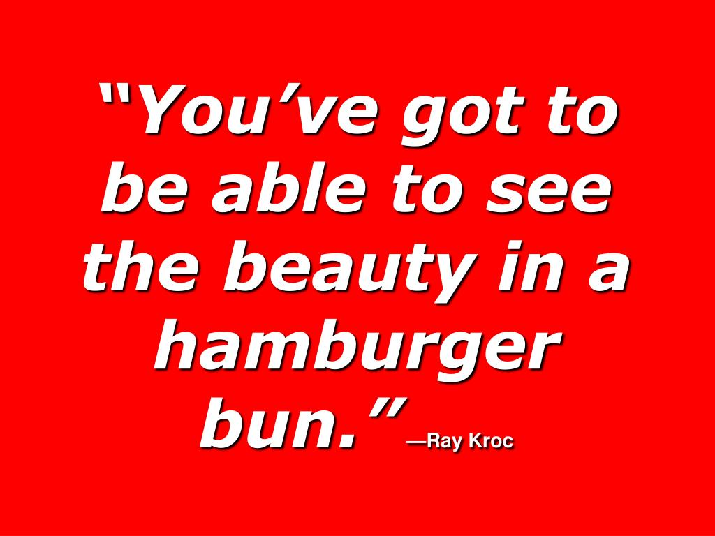 """You've got to be able to see the beauty in a hamburger bun."""