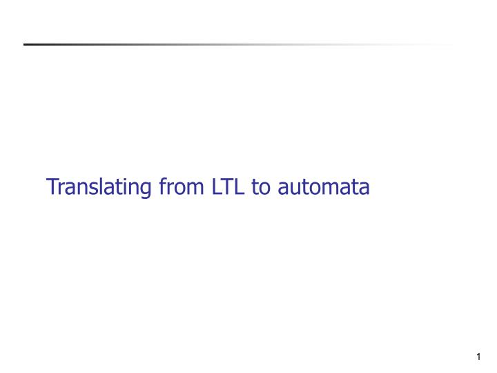 Translating from ltl to automata l.jpg