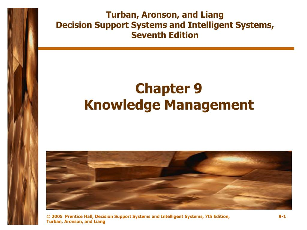 Turban, Aronson, and Liang                                              Decision Support Systems and Intelligent Systems,              Seventh Edition