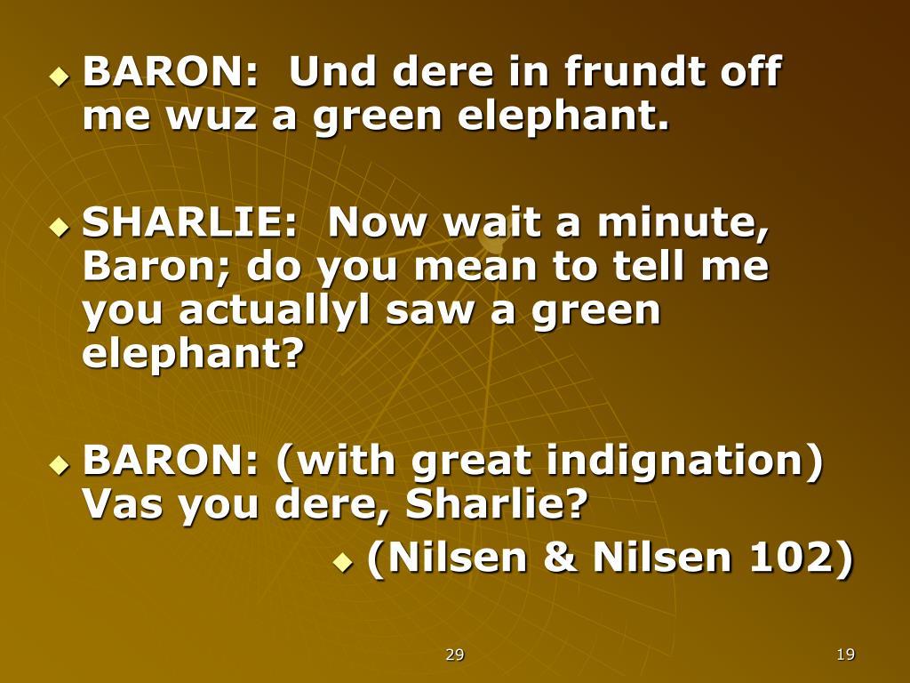 BARON:  Und dere in frundt off me wuz a green elephant.