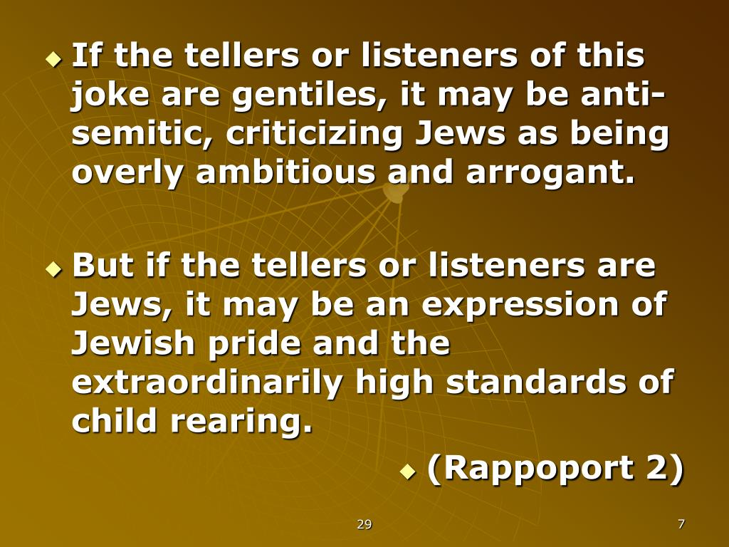 If the tellers or listeners of this joke are gentiles, it may be anti-semitic, criticizing Jews as being overly ambitious and arrogant.