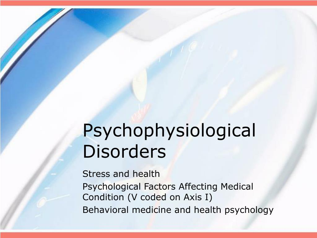psychological and psychophysiological stress disorders The psychophysiology of stress part i  in addition to heart disease other  circulation related disorders can occur, eg, migraine headaches and raynaud's  syndrome  the stressors whether: biological (toxins, heat, cold) psychological .
