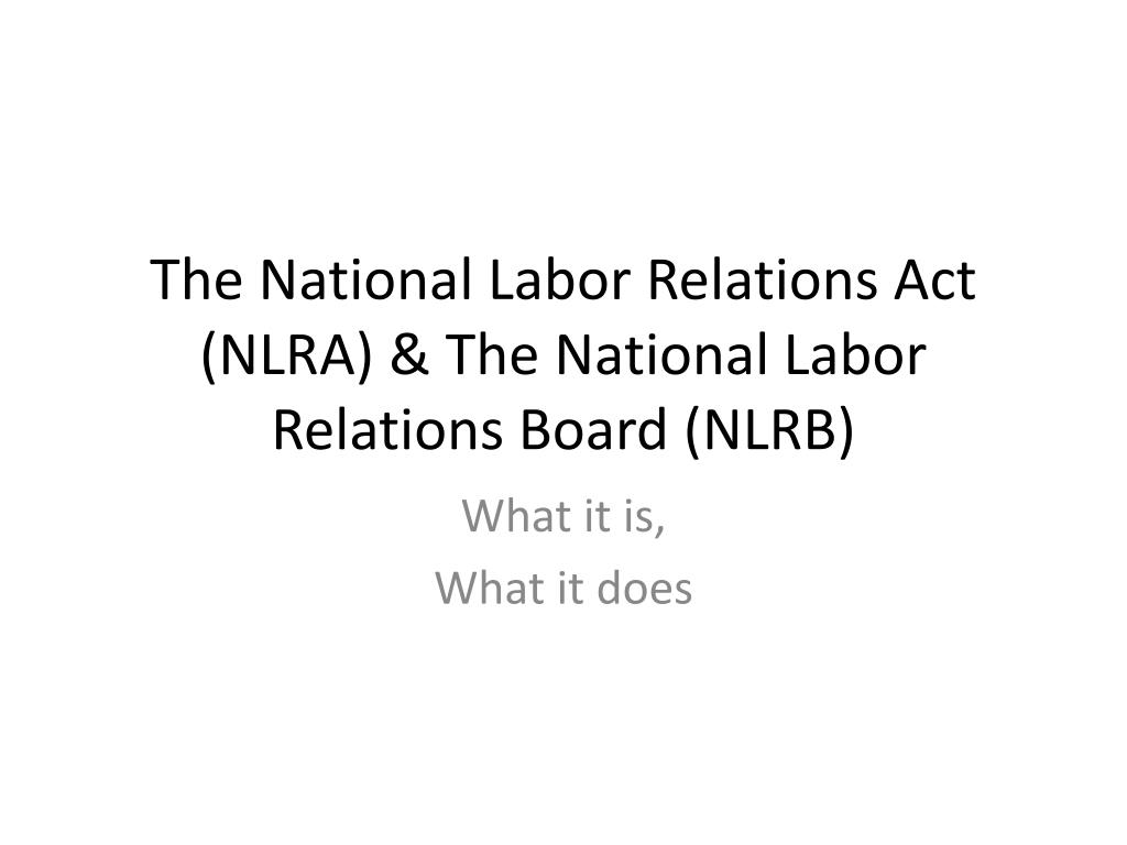 national labor relations act formation of Under current law, the national labor relations board (nlrb) conducts a secret   cannot raise wages to discourage workers from joining or forming a union.
