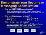 demonstrate your security or messaging specialization