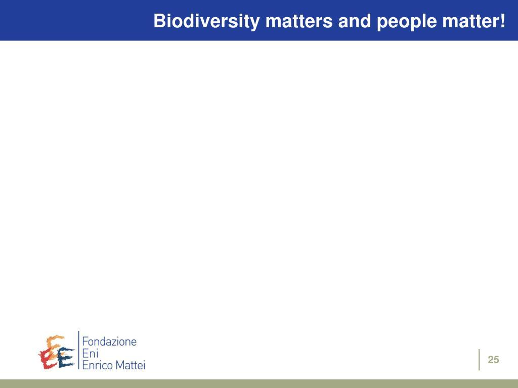 Biodiversity matters and people matter!