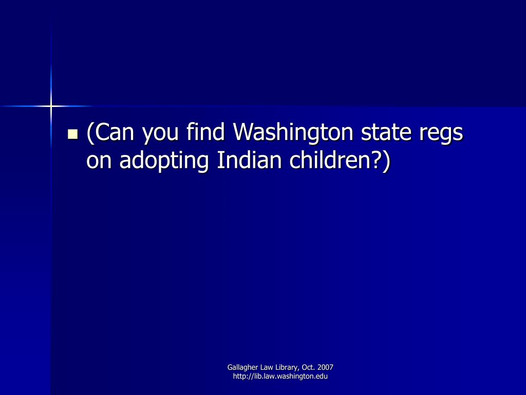 (Can you find Washington state regs on adopting Indian children?)