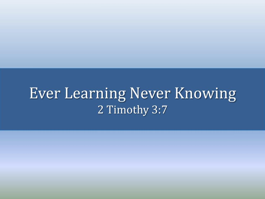 ever learning never knowing 2 timothy 3 7
