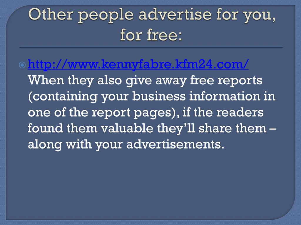 Other people advertise for you, for free: