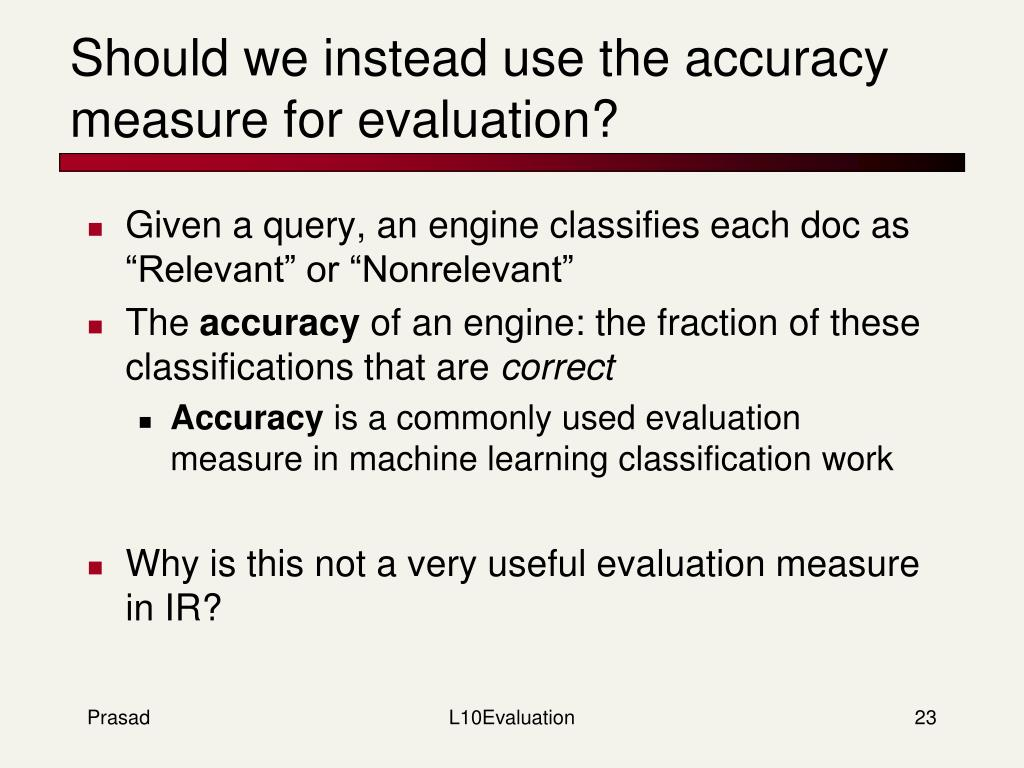 Should we instead use the accuracy measure for evaluation?