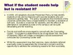 what if the student needs help but is resistant it