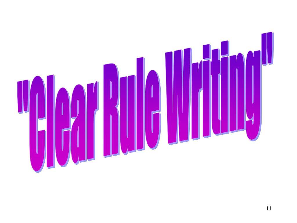 """""""Clear Rule Writing"""""""