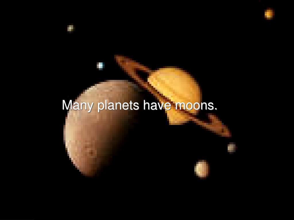 Many planets have moons.
