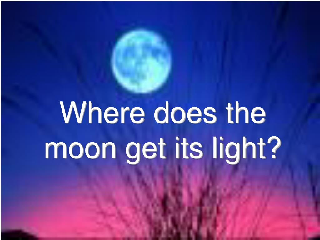 Where does the moon get its light?