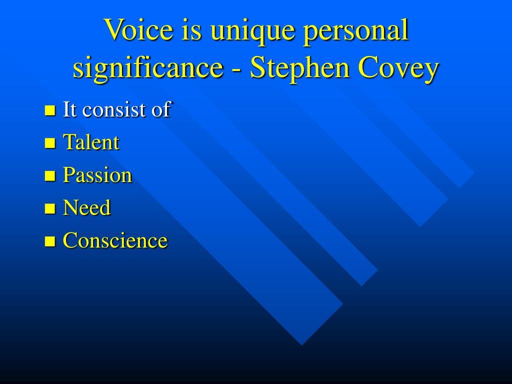 Voice is unique personal significance - Stephen Covey