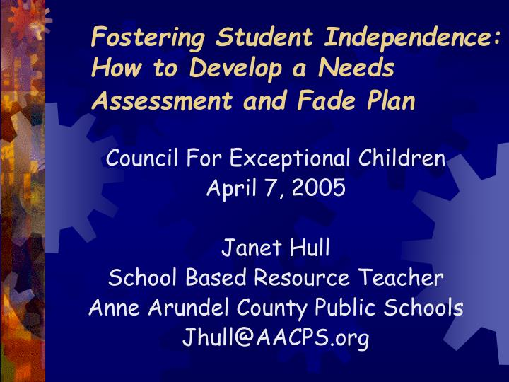 Fostering student independence how to develop a needs assessment and fade plan l.jpg