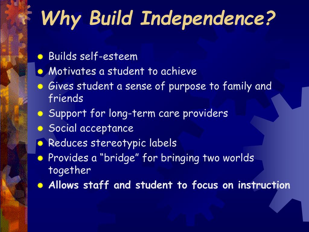 Why Build Independence?
