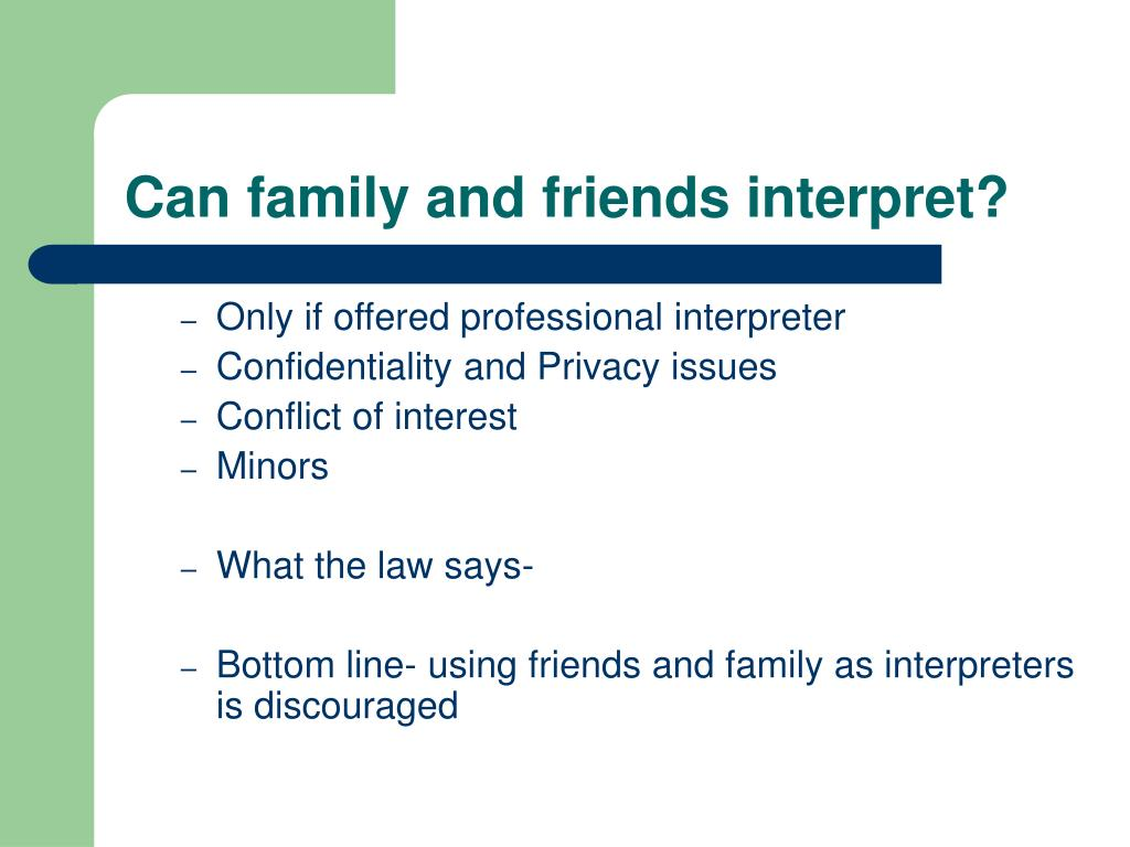 Can family and friends interpret?