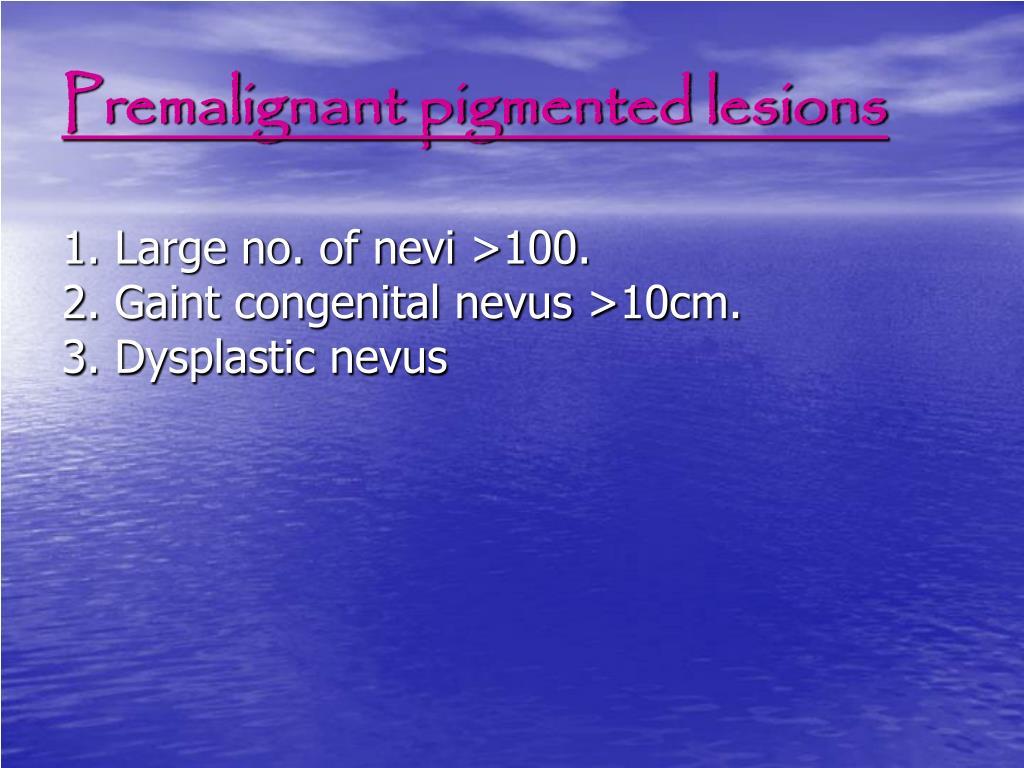 Premalignant pigmented lesions