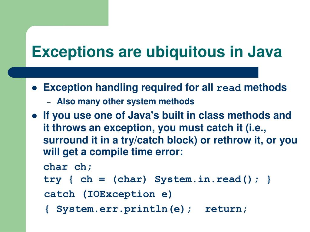 Exceptions are ubiquitous in Java