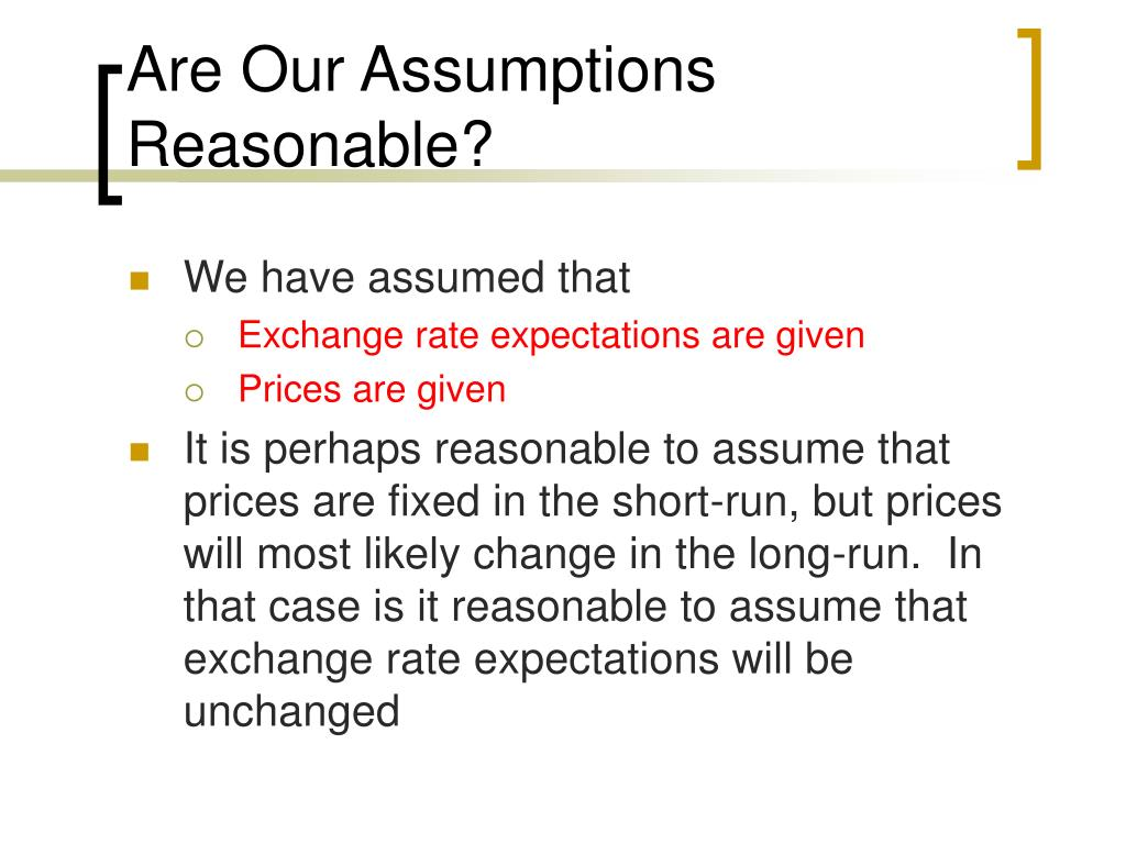 Are Our Assumptions Reasonable?