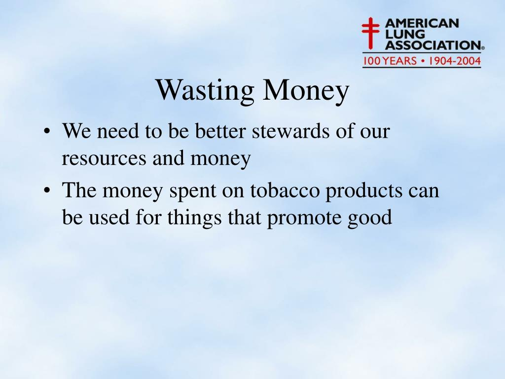 We need to be better stewards of our resources and money
