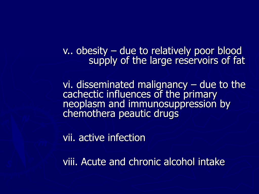 v.. obesity – due to relatively poor blood 			supply of the large reservoirs of fat