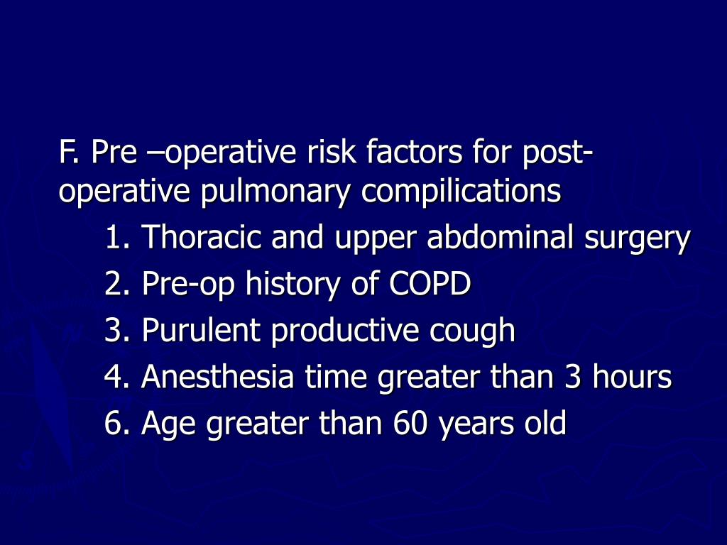F. Pre –operative risk factors for post-operative pulmonary compilications