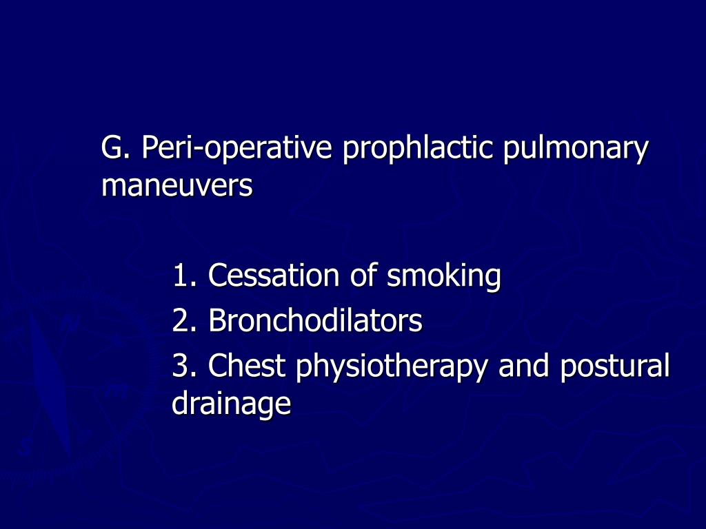 G. Peri-operative prophlactic pulmonary 	maneuvers