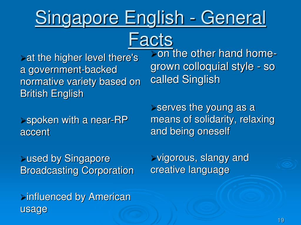 on the other hand home-grown colloquial style - so called Singlish