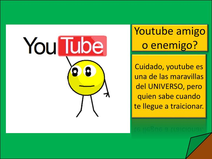 Youtube amigo o enemigo?