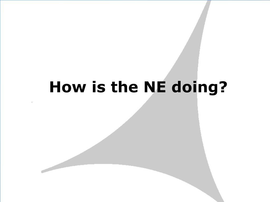 How is the NE doing?