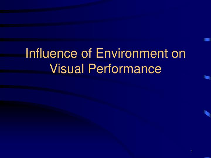 Influence of environment on visual performance l.jpg