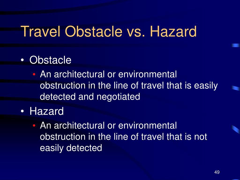 Travel Obstacle vs. Hazard