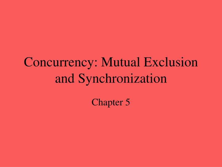 Concurrency mutual exclusion and synchronization l.jpg