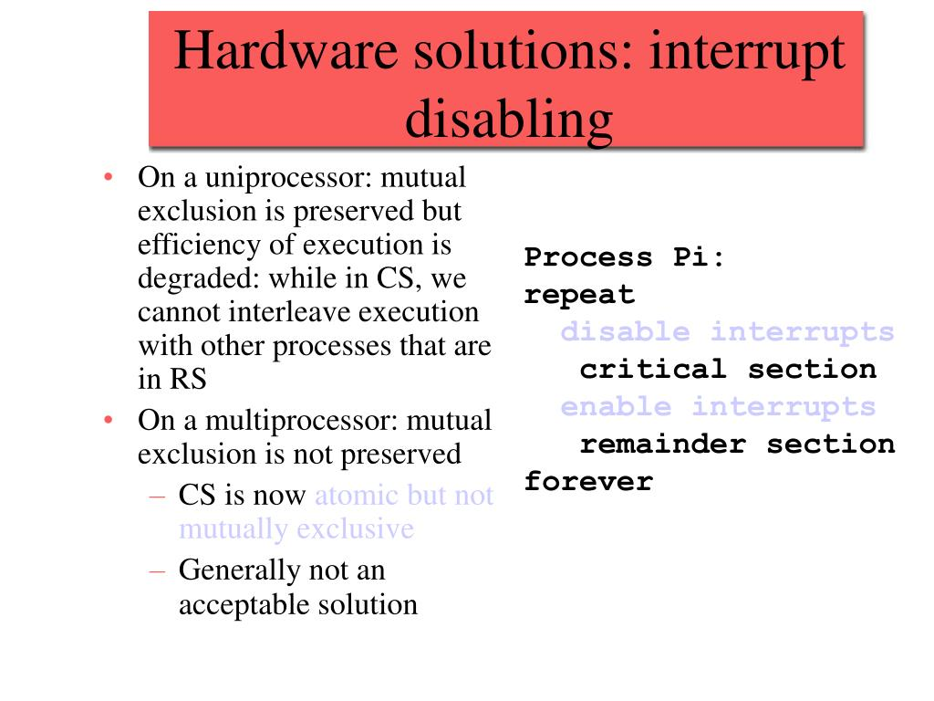 On a uniprocessor: mutual exclusion is preserved but efficiency of execution is degraded: while in CS, we cannot interleave execution with other processes that are in RS