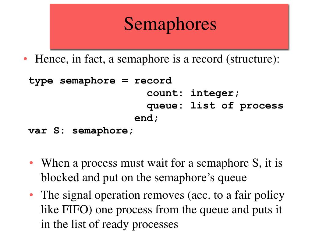 Hence, in fact, a semaphore is a record (structure):