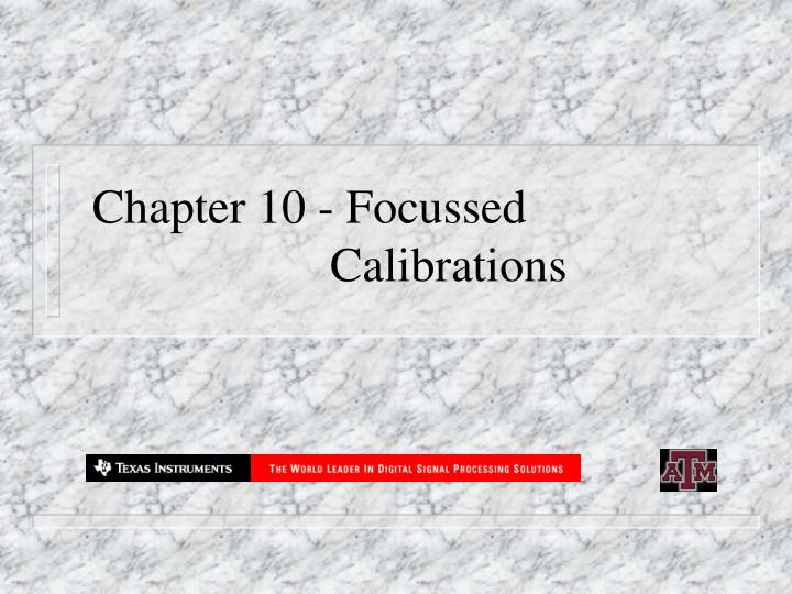 Chapter 10 focussed calibrations