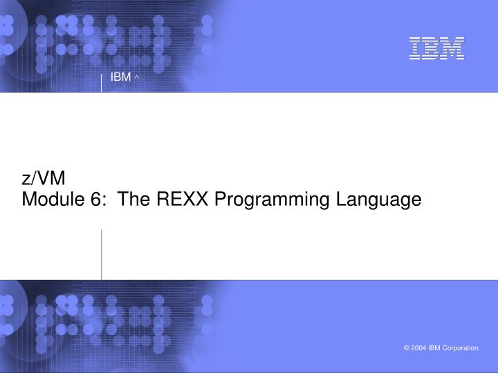 Z vm module 6 the rexx programming language l.jpg