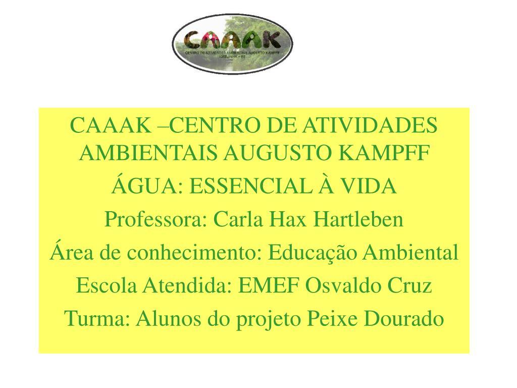 CAAAK –CENTRO DE ATIVIDADES AMBIENTAIS AUGUSTO KAMPFF
