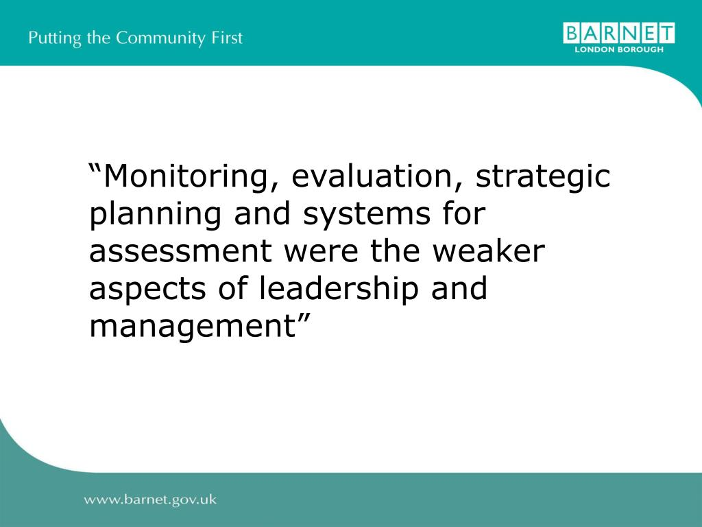 """Monitoring, evaluation, strategic planning and systems for assessment were the weaker aspects of leadership and management"""